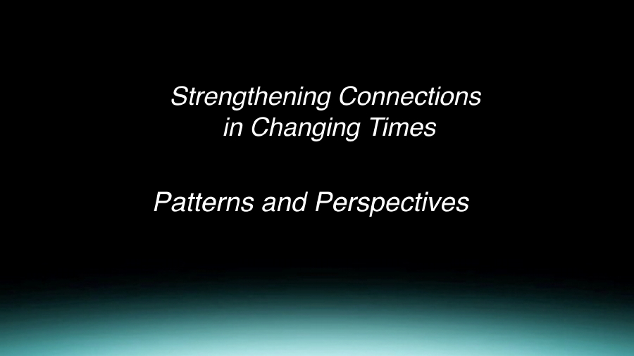 Salish Keynote Speech: Strengthening Connections in Changing Times; Patterns and Perspectives